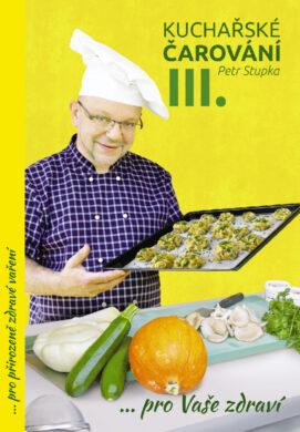 Kuchařské čarování Petra Stupky III.díl  pro Vaše zdraví(9788073390143)