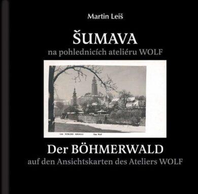 Šumava na pohlednicích ateliéru WOLF, M. Leiš(9788088121015)