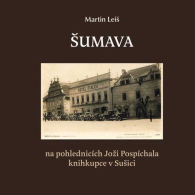 Šumava na pohlednicích Joži Pospíchala, M. Leiš(9788088121282)