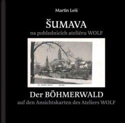 Šumava na pohlednicích ateliéru WOLF, M. Leiš-Kniha obsahující pohlednice ateliéru WOLF ze sbírky autora Martina Leiše.